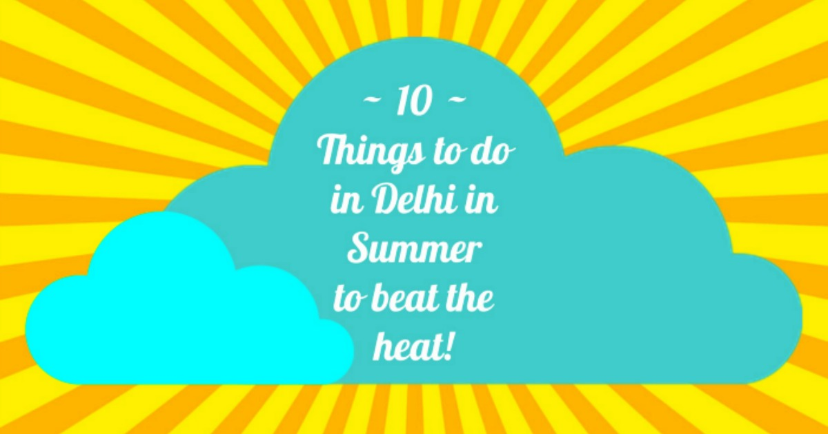 12 Things To Do In Delhi In Summer In 2019 On Your Trip!