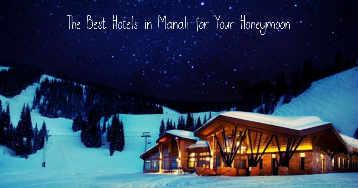 10 Best Hotels In Manali For Honeymoon Starting With 4k