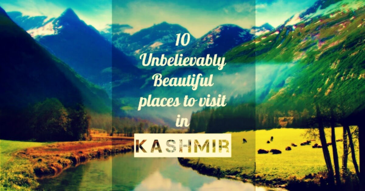 15 Unbelievably Beautiful Places To Visit In Kashmir In 2019